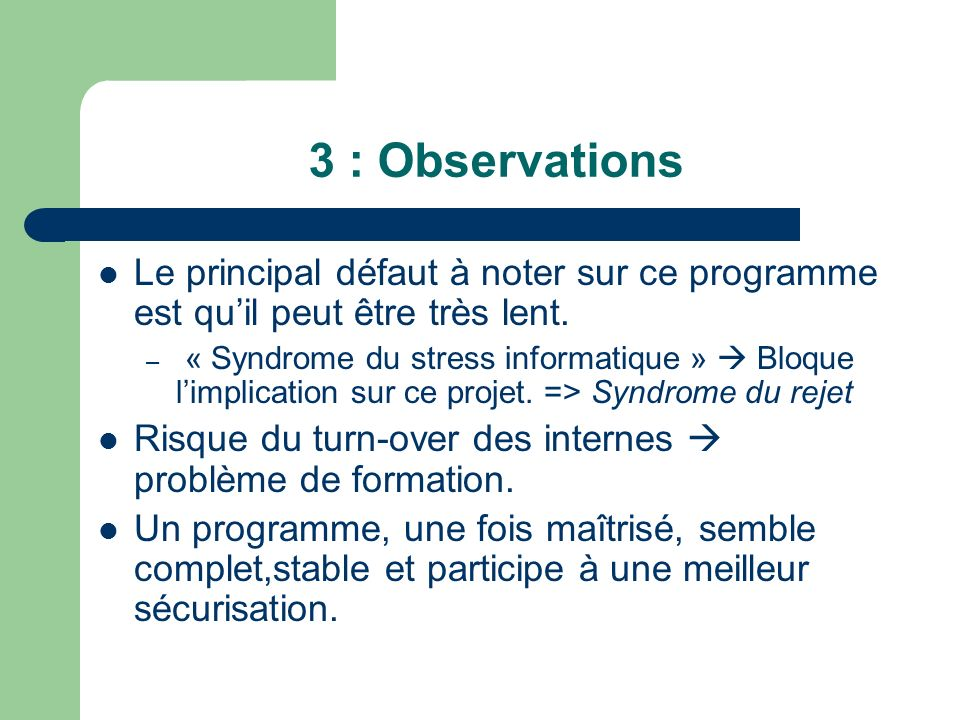 3 : ObservationsLe principal défaut à noter sur ce programme est qu'il peut être très lent.