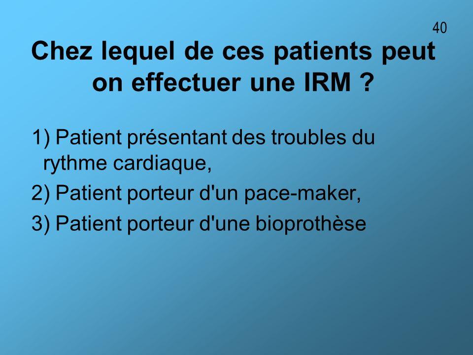 Chez lequel de ces patients peut on effectuer une IRM