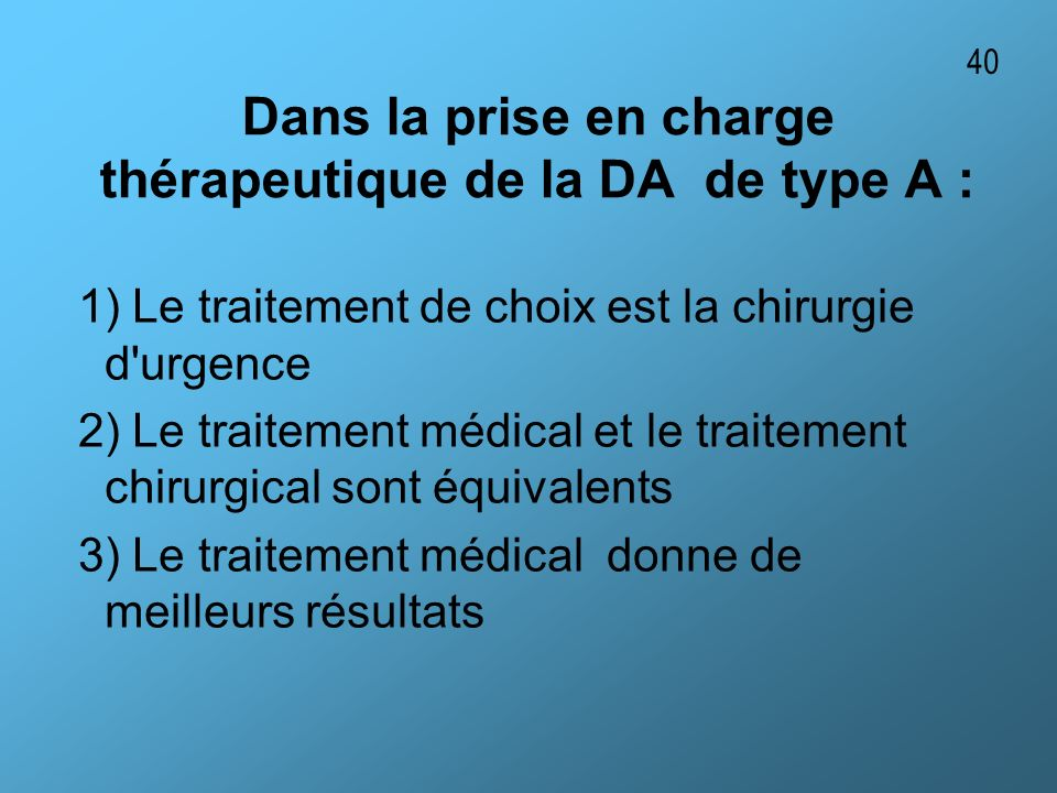 Dans la prise en charge thérapeutique de la DA de type A :
