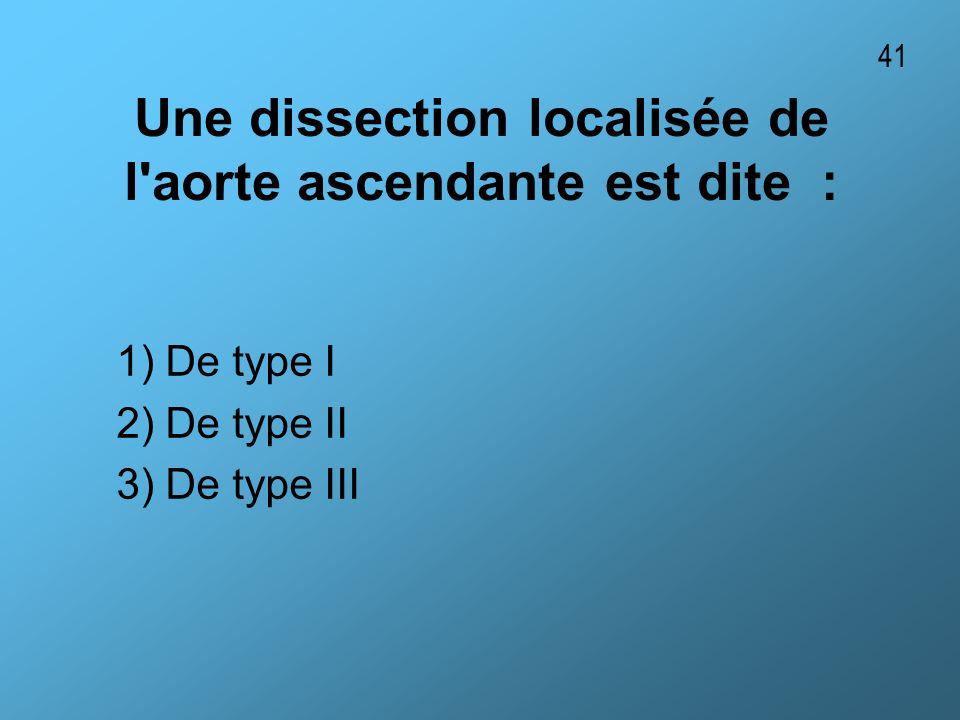Une dissection localisée de l aorte ascendante est dite :