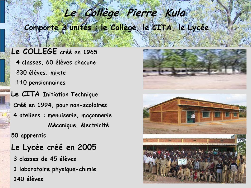Le Collège Pierre Kula Comporte 3 unités : le Collège, le CITA, le Lycée. Le COLLEGE créé en 1965.