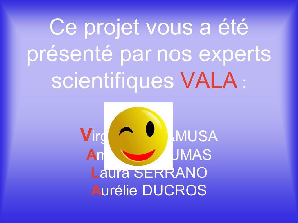 Ce projet vous a été présenté par nos experts scientifiques VALA :