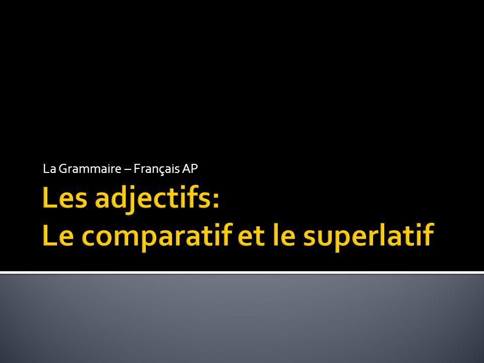 Les adjectifs: Le comparatif et le superlatif