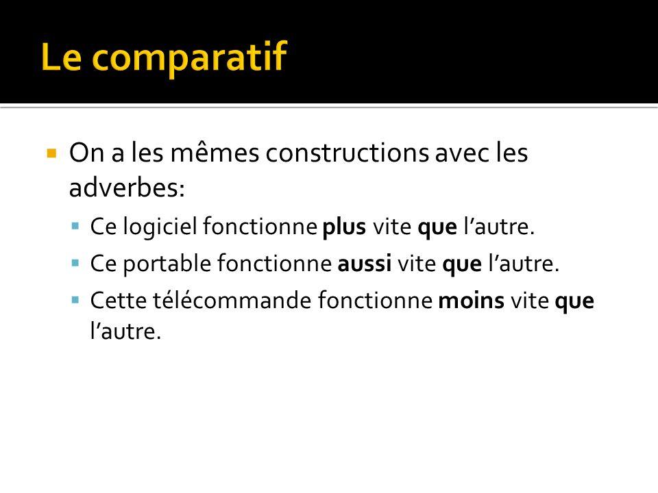 Le comparatif On a les mêmes constructions avec les adverbes: