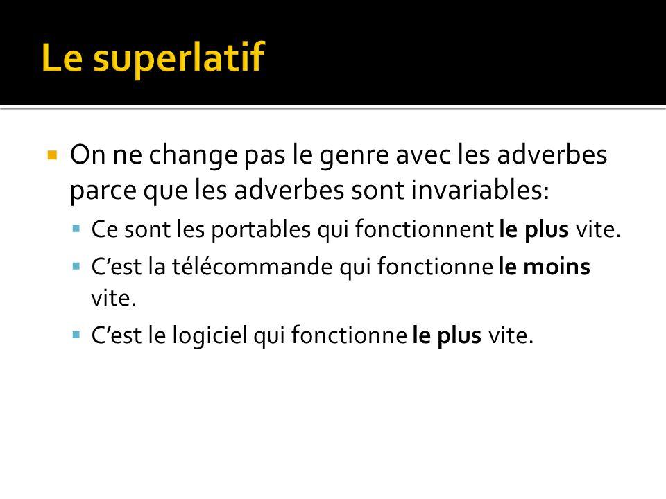 Le superlatif On ne change pas le genre avec les adverbes parce que les adverbes sont invariables: