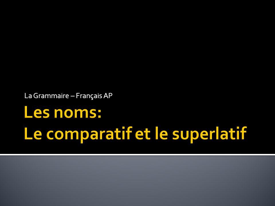 Les noms: Le comparatif et le superlatif