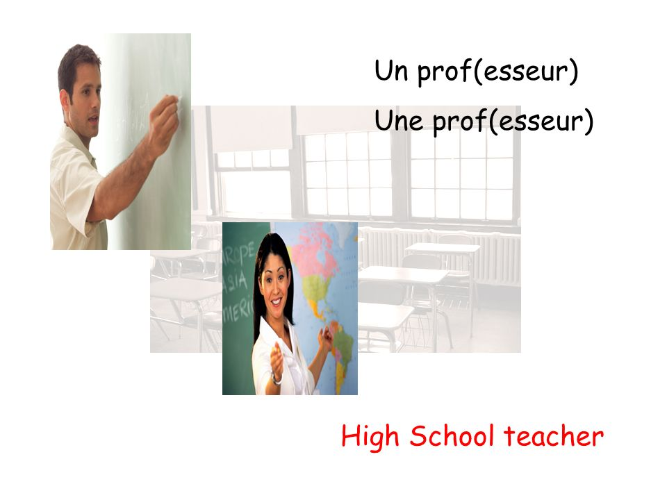 Un prof(esseur) Une prof(esseur) High School teacher