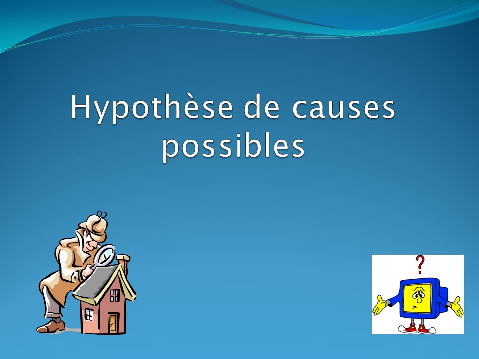 Hypothèse de causes possibles