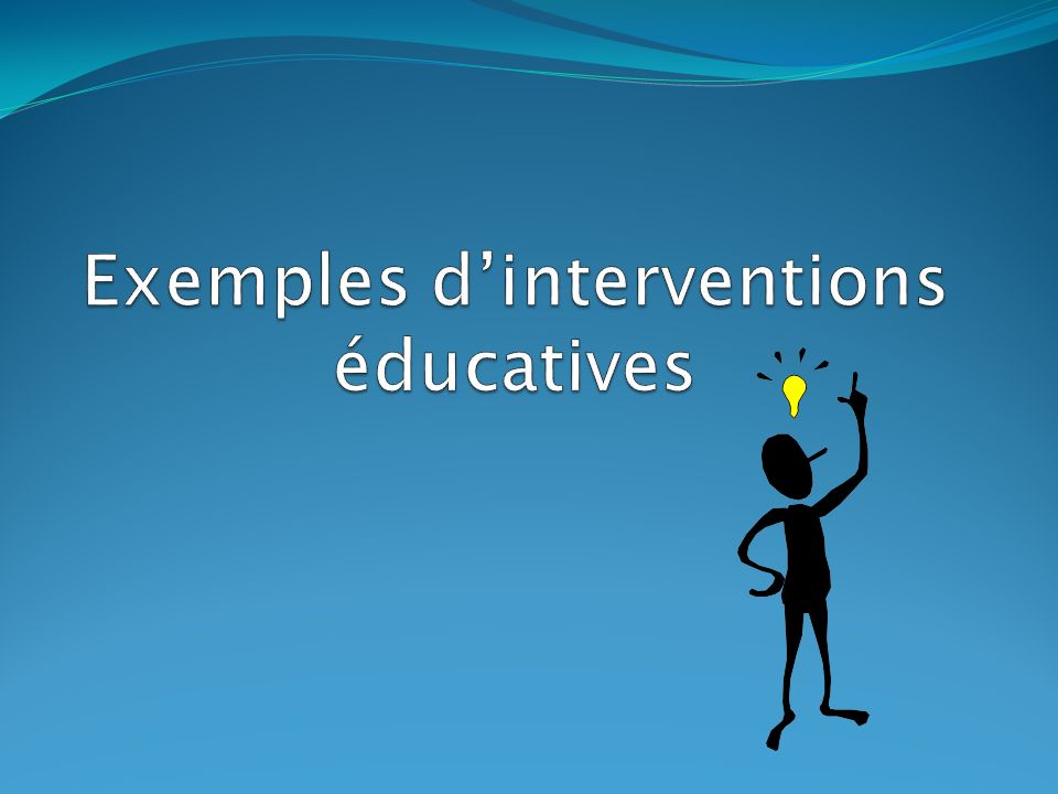 Exemples d'interventions éducatives