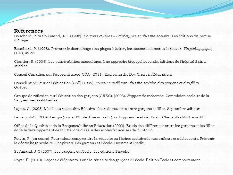 Références Bouchard, P. & St-Amand, J-C. (1996). Garçons et Filles – Stéréotypes et réussite scolaire. Les éditions du remue ménage.