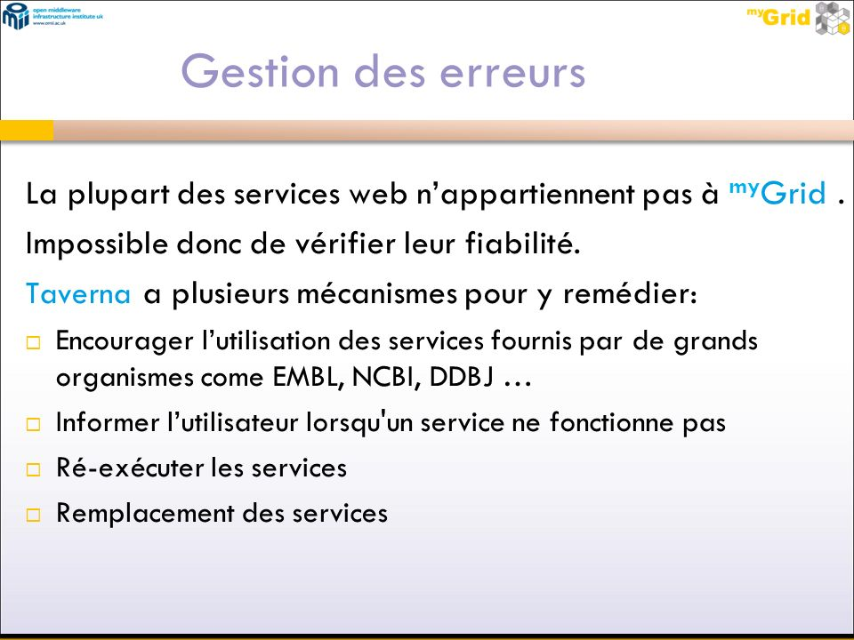 Gestion des erreurs La plupart des services web n'appartiennent pas à myGrid . Impossible donc de vérifier leur fiabilité.