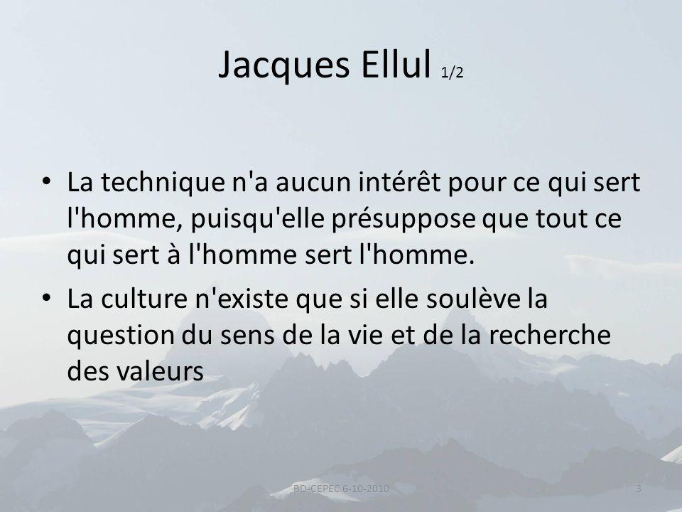Jacques Ellul 1/2 La technique n a aucun intérêt pour ce qui sert l homme, puisqu elle présuppose que tout ce qui sert à l homme sert l homme.