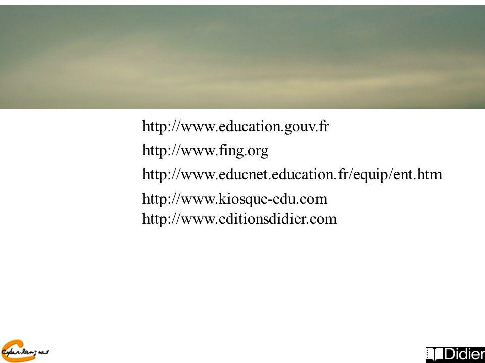 http://www.education.gouv.fr http://www.fing.org. http://www.educnet.education.fr/equip/ent.htm. http://www.kiosque-edu.com.
