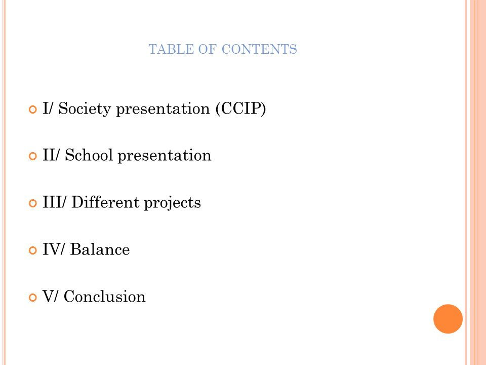 table of contents I/ Society presentation (CCIP) II/ School presentation. III/ Different projects.