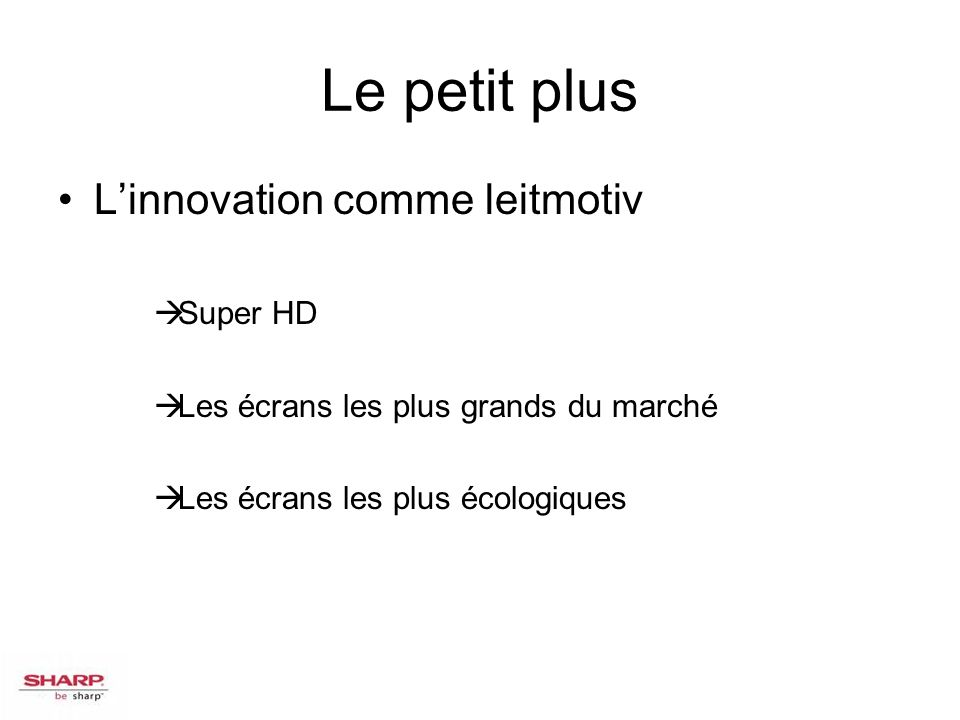 Le petit plus L'innovation comme leitmotiv Super HD