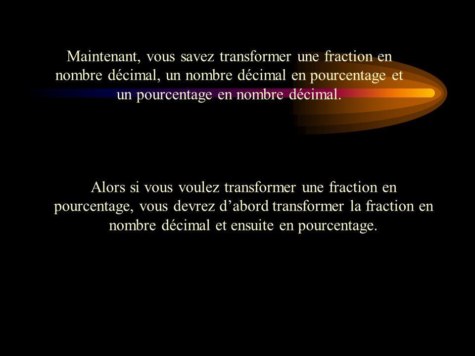 Maintenant, vous savez transformer une fraction en nombre décimal, un nombre décimal en pourcentage et un pourcentage en nombre décimal.