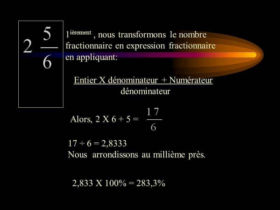 1ièrement , nous transformons le nombre fractionnaire en expression fractionnaire en appliquant: