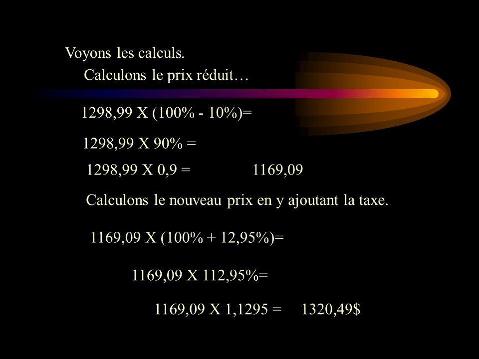 Voyons les calculs. Calculons le prix réduit… 1298,99 X (100% - 10%)= 1298,99 X 90% = 1298,99 X 0,9 =