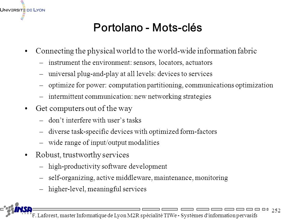Portolano - Mots-clésConnecting the physical world to the world-wide information fabric. instrument the environment: sensors, locators, actuators.
