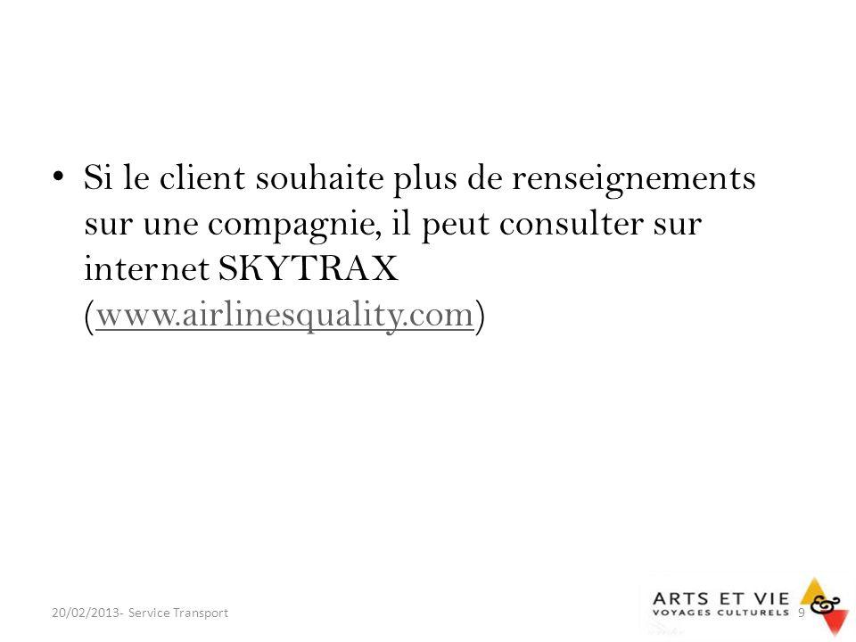 Si le client souhaite plus de renseignements sur une compagnie, il peut consulter sur internet SKYTRAX (www.airlinesquality.com)