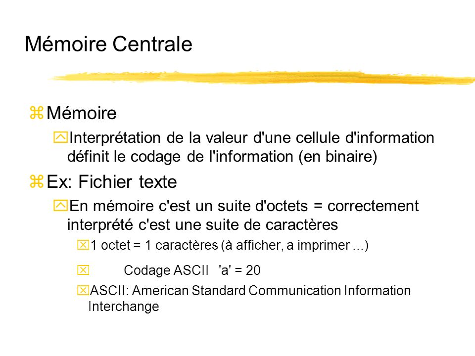 Mémoire Centrale Mémoire Ex: Fichier texte
