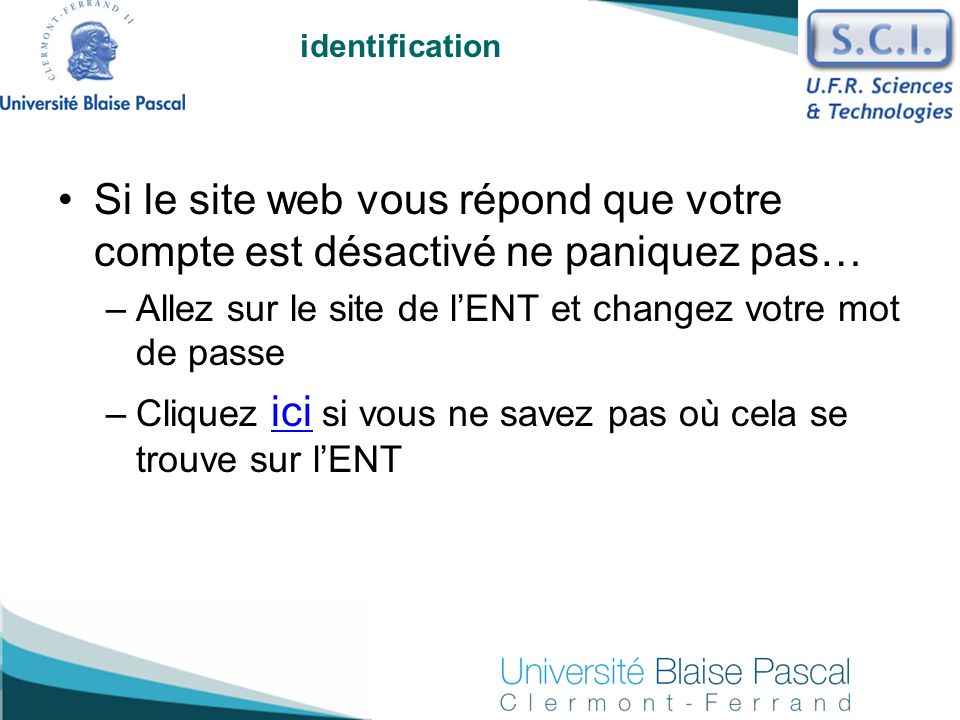 identification Si le site web vous répond que votre compte est désactivé ne paniquez pas… Allez sur le site de l'ENT et changez votre mot de passe.