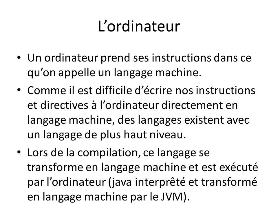 L'ordinateur Un ordinateur prend ses instructions dans ce qu'on appelle un langage machine.