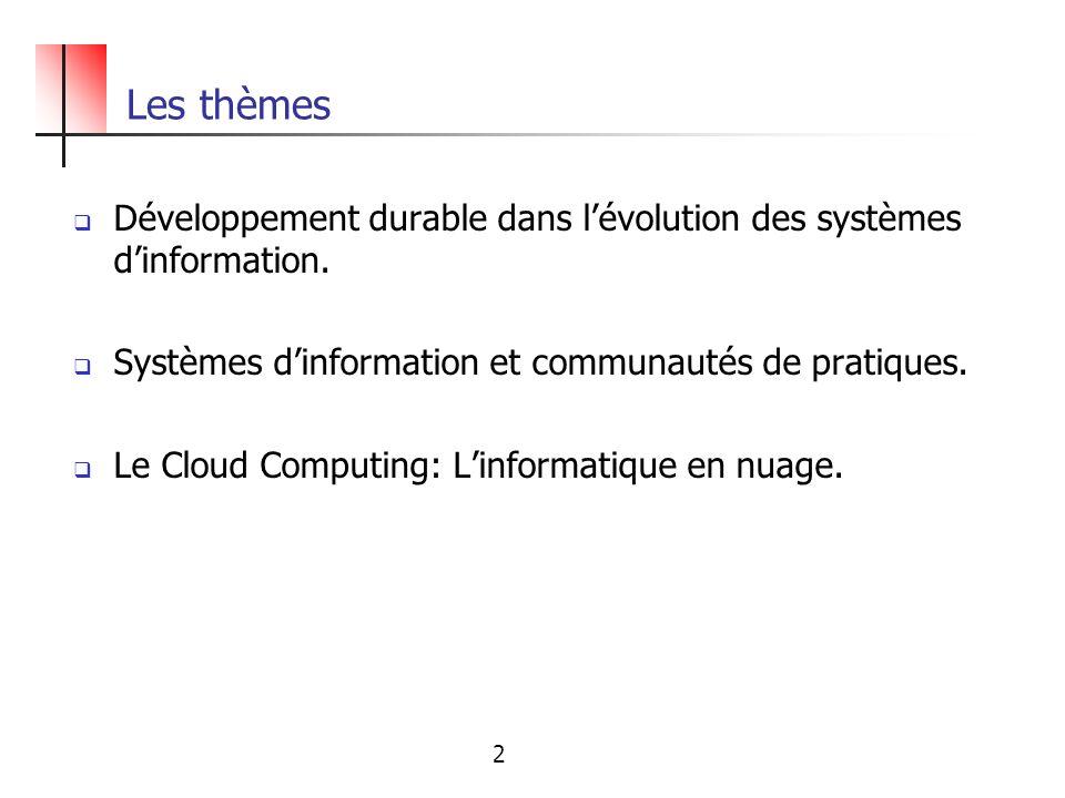 Les thèmesDéveloppement durable dans l'évolution des systèmes d'information. Systèmes d'information et communautés de pratiques.