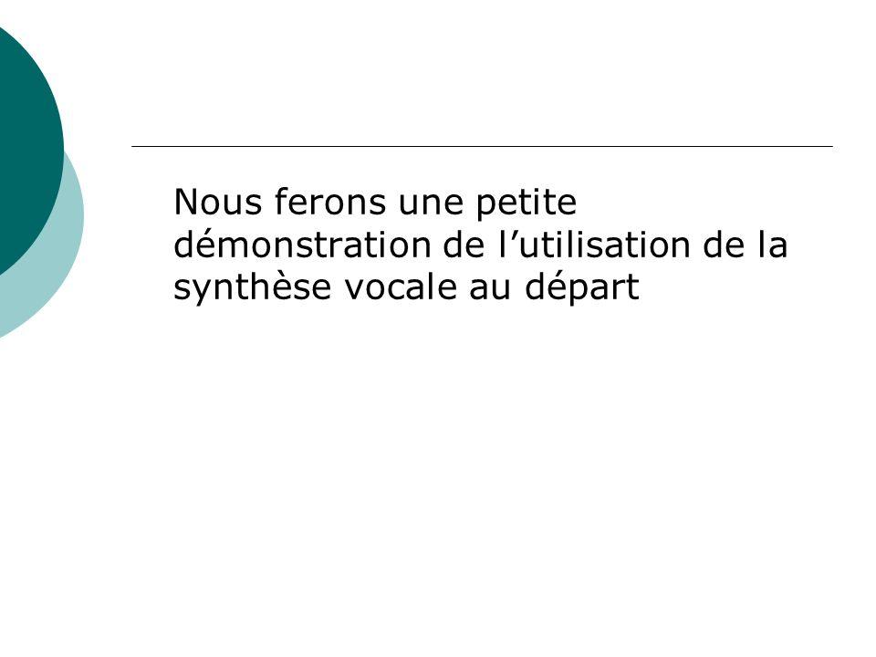 Nous ferons une petite démonstration de l'utilisation de la synthèse vocale au départ