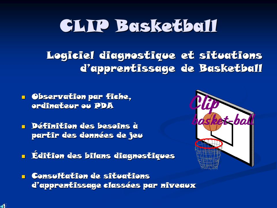 CLIP Basketball Logiciel diagnostique et situations d'apprentissage de Basketball. Observation par fiche, ordinateur ou PDA.