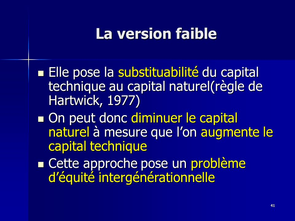 La version faible Elle pose la substituabilité du capital technique au capital naturel(règle de Hartwick, 1977)