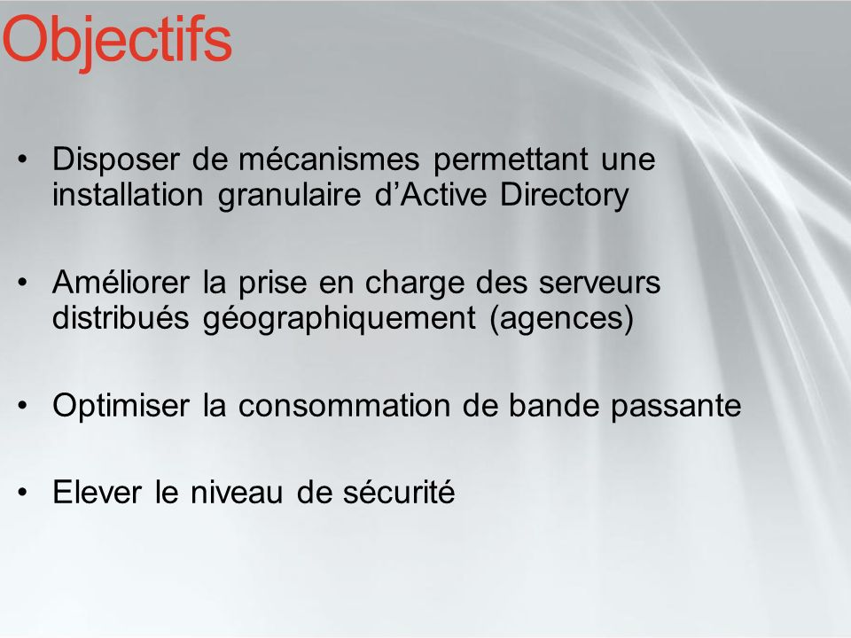Objectifs Disposer de mécanismes permettant une installation granulaire d'Active Directory.