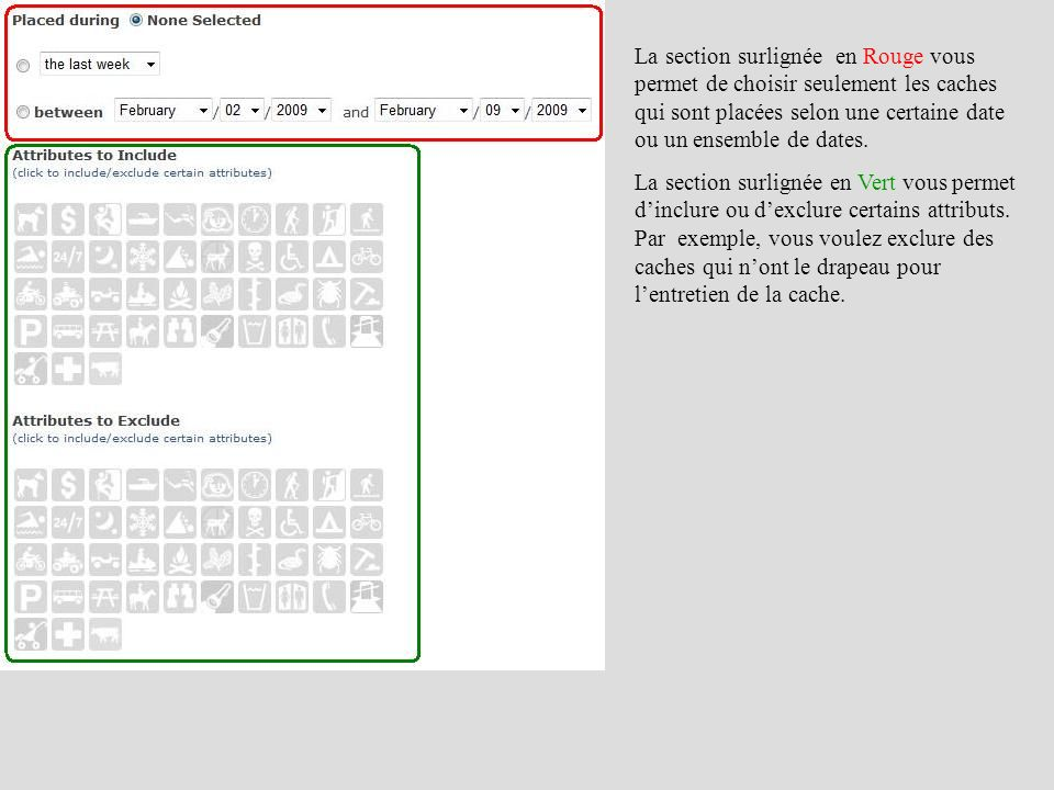 La section surlignée en Rouge vous permet de choisir seulement les caches qui sont placées selon une certaine date ou un ensemble de dates.