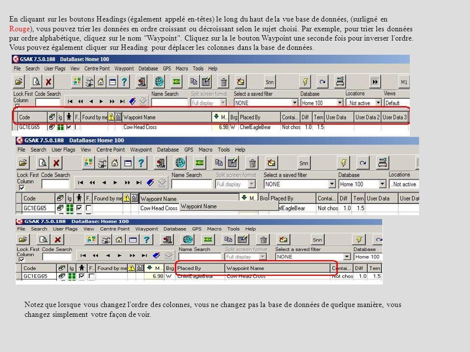En cliquant sur les boutons Headings (également appelé en-têtes) le long du haut de la vue base de données, (surligné en Rouge), vous pouvez trier les données en ordre croissant ou décroissant selon le sujet choisi. Par exemple, pour trier les données par ordre alphabétique, cliquez sur le nom Waypoint . Cliquez sur la le bouton Waypoint une seconde fois pour inverser l ordre. Vous pouvez également cliquer sur Heading pour déplacer les colonnes dans la base de données.