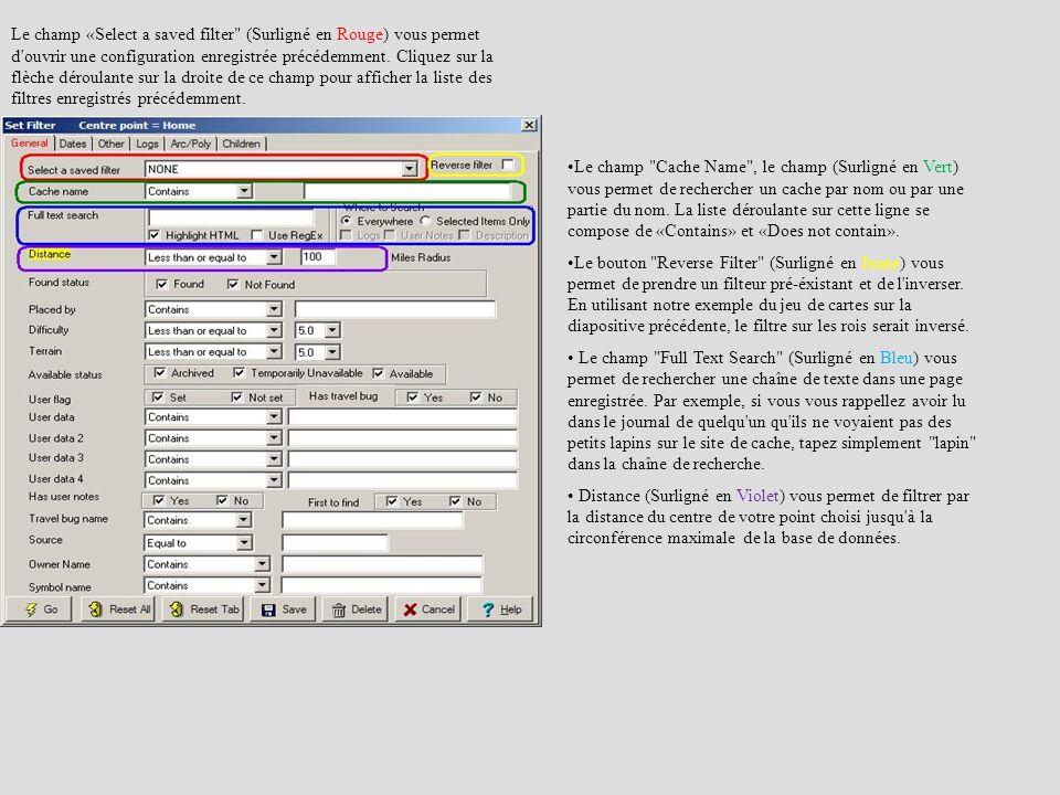 Le champ «Select a saved filter (Surligné en Rouge) vous permet d ouvrir une configuration enregistrée précédemment. Cliquez sur la flèche déroulante sur la droite de ce champ pour afficher la liste des filtres enregistrés précédemment.