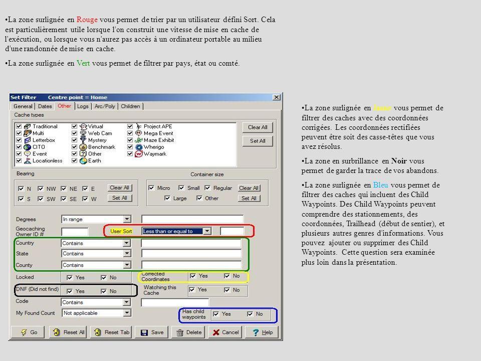 La zone surlignée en Rouge vous permet de trier par un utilisateur défini Sort. Cela est particulièrement utile lorsque l on construit une vitesse de mise en cache de l exécution, ou lorsque vous n aurez pas accès à un ordinateur portable au milieu d une randonnée de mise en cache.