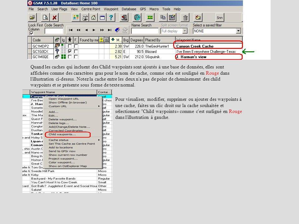 Quand les caches qui incluent des Child waypoints sont ajoutés à une base de données, elles sont affichées comme des caractères gras pour le nom de cache, comme cela est souligné en Rouge dans l illustration ci-dessus. Notez la cache entre les deux n a pas de point de cheminement des child waypoints et se présente sous forme de texte normal.