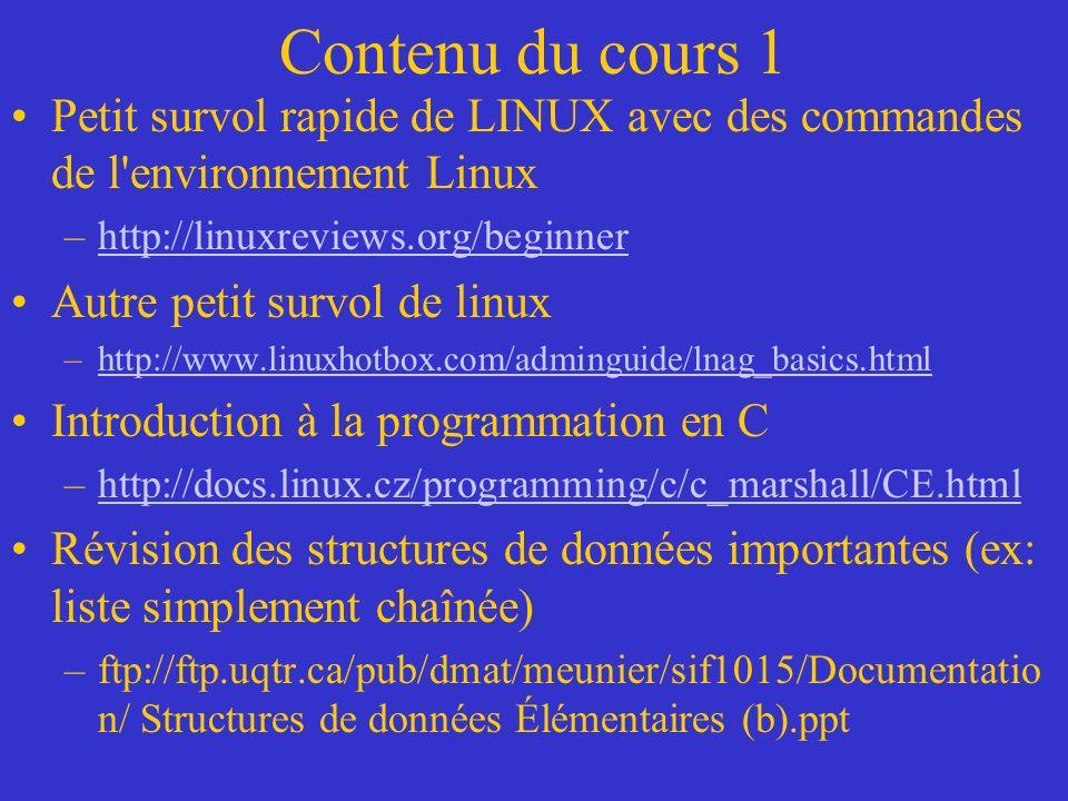 Contenu du cours 1 Petit survol rapide de LINUX avec des commandes de l environnement Linux. http://linuxreviews.org/beginner.