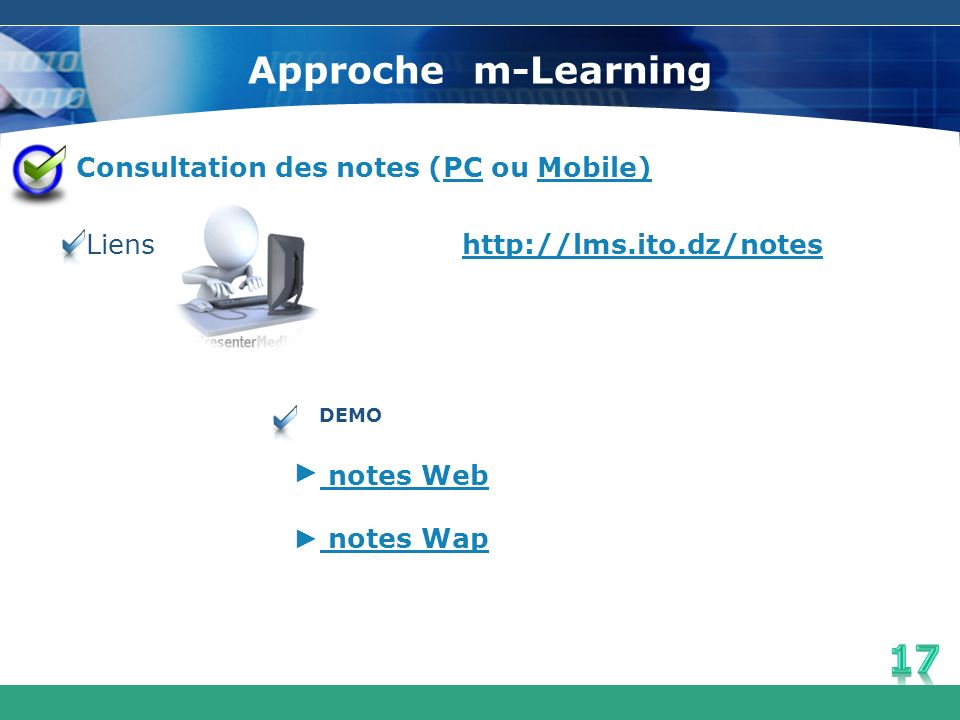Approche m-Learning Consultation des notes (PC ou Mobile) Liens http://lms.ito.dz/notes DEMO. ► notes Web.
