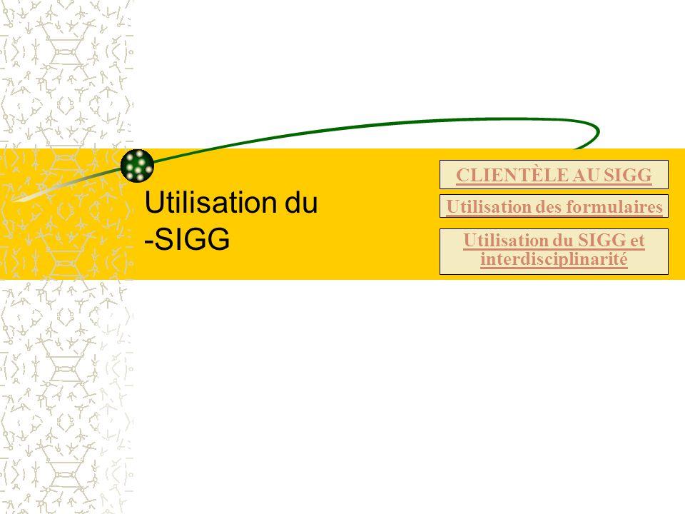 Utilisation des formulaires Utilisation du SIGG et interdisciplinarité