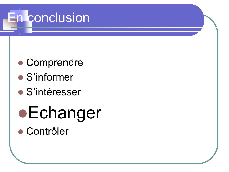 En conclusion Comprendre S'informer S'intéresser Echanger Contrôler