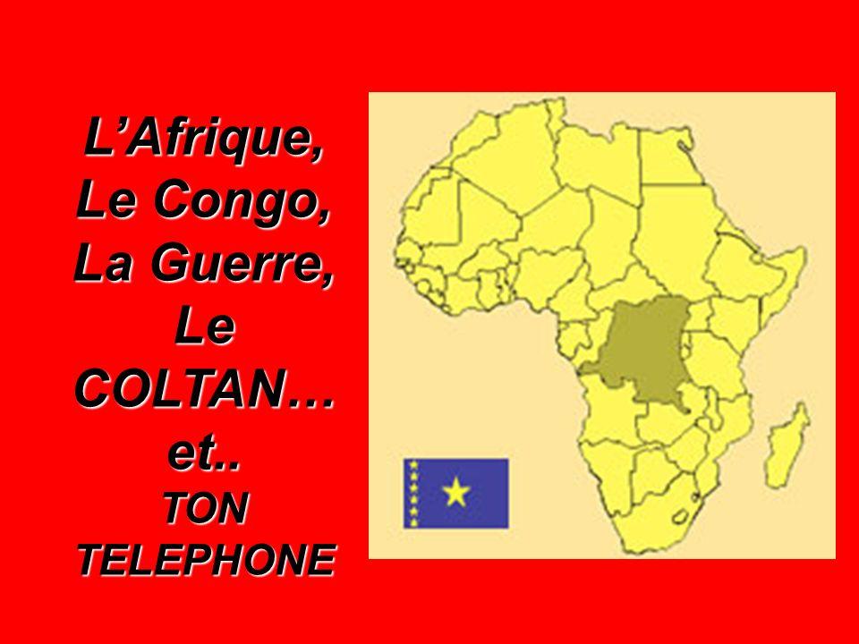 L'Afrique, Le Congo, La Guerre, Le COLTAN… et..