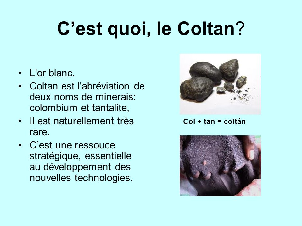 C'est quoi, le Coltan L or blanc.