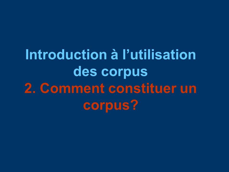 Introduction à l'utilisation des corpus 2. Comment constituer un corpus