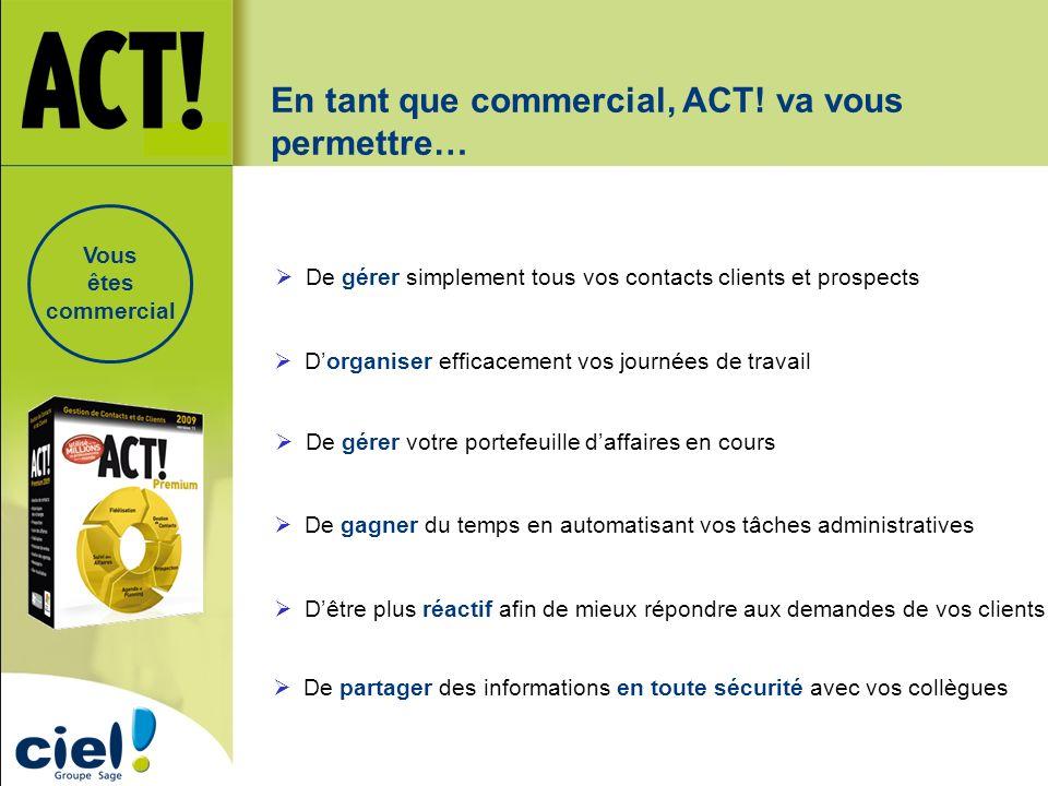 En tant que commercial, ACT! va vous permettre…
