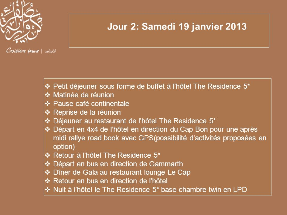 Jour 2: Samedi 19 janvier 2013 Petit déjeuner sous forme de buffet à l'hôtel The Residence 5* Matinée de réunion.