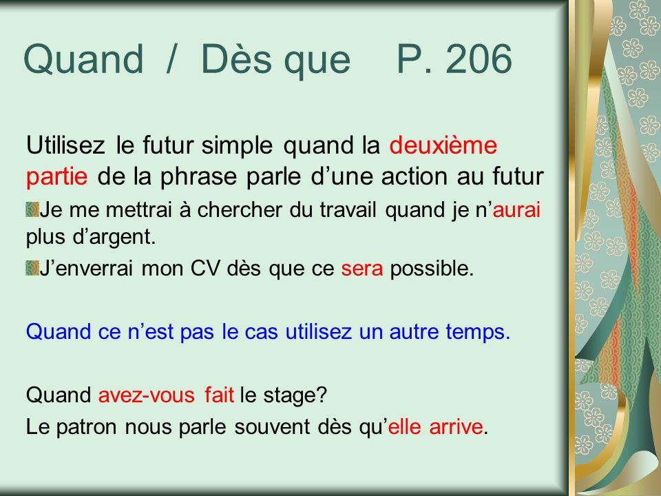 Quand / Dès que P. 206 Utilisez le futur simple quand la deuxième partie de la phrase parle d'une action au futur.