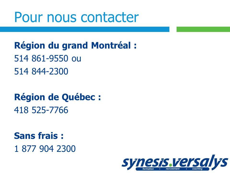 Pour nous contacter Région du grand Montréal : 514 861-9550 ou