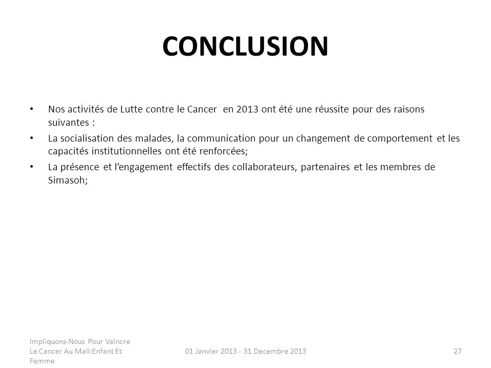 CONCLUSION Nos activités de Lutte contre le Cancer en 2013 ont été une réussite pour des raisons suivantes :