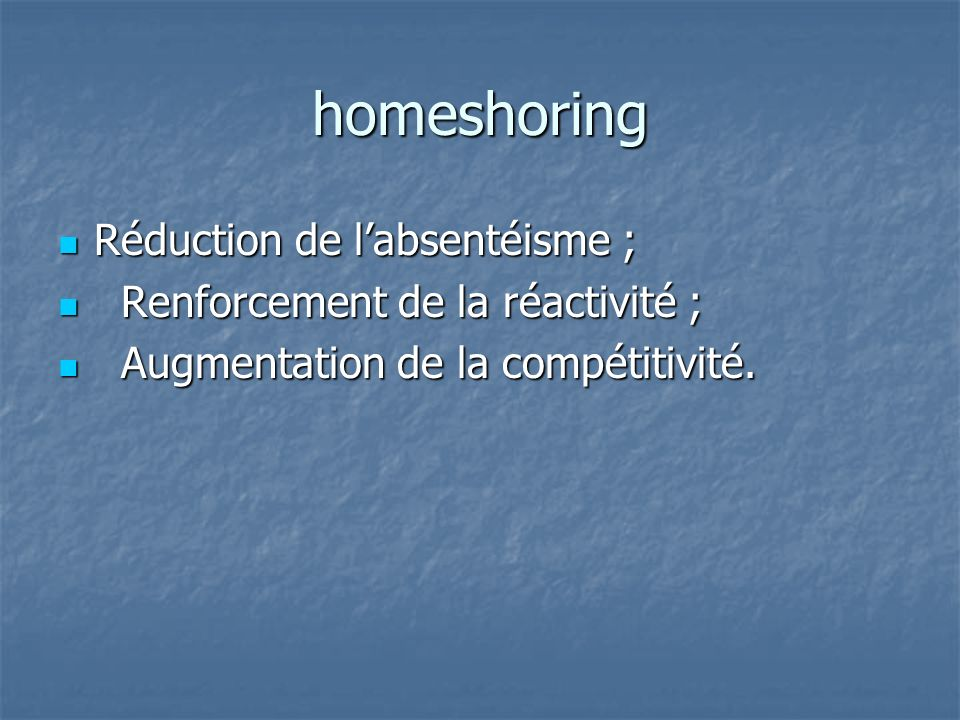 homeshoring Réduction de l'absentéisme ;